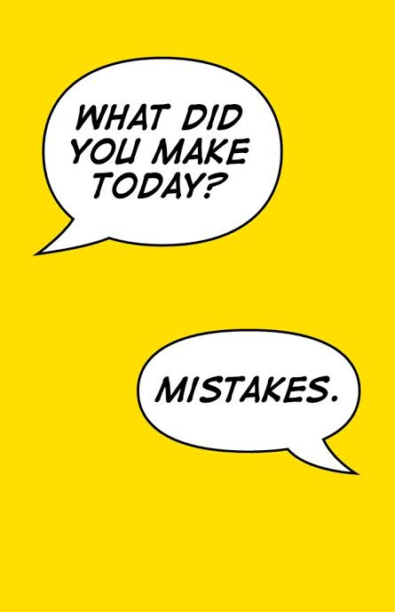 What did you make today? Mistakes?