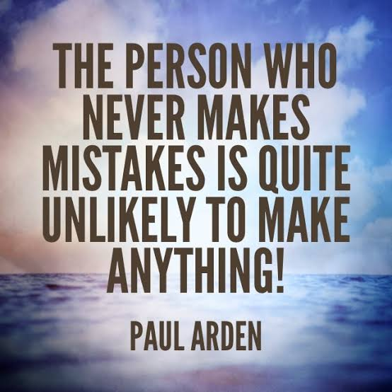 """The person who never makes mistakes is quite unlikely to make anything."""