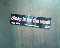 """Sleep is for the weak"""